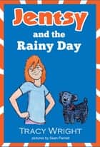 Jentsy and the Rainy Day ebook by Tracy Wright