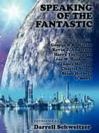 Speaking of the Fantastic III - Interviews with Science Fiction Writers ebook by George R.R. Martin, James Morrow, Charles Stross,...