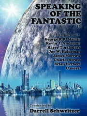 Speaking of the Fantastic III - Interviews with Science Fiction Writers ebook by George R.R. Martin,James Morrow,Charles Stross,Brian Herbert,Kevin J. Anderson,Joe W. Haldeman,Harry Turtledove,Zoran Zivkovic,Esther M. Friesner,Kristine Kathryn Rusch,Jack Dann,Geoffrey A. Landis,Gregory Frost,Tom Purdom,D. G. Compton,Howard Waldrop,Darrell Schweitzer
