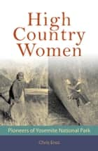 High Country Women - Pioneers of Yosemite National Park ebook by Chris Enss