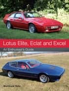 Lotus Elite, Eclat and Excel - An Enthusiast's Guide ebook by Matthew Vale