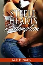 Steele Hearts Redemption ebook by M.P. Hingos