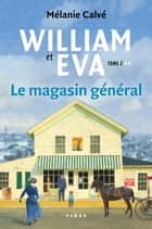 William et Eva - tome 2 - Le magasin général eBook by Mélanie Calvé