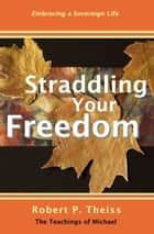 Straddling Your Freedom ebook by Robert Theiss