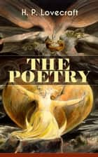 THE POETRY of H. P. Lovecraft - 90+ Poems in One Volume: Dead Passion's Flame, Life's Mistery, The Rose of England, The Conscript, Providence, Nemesis, The Peace Advocate, Despair, The Ancient Track, Festival… ebook by H. P. Lovecraft