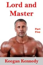 Lord and Master: Part Five ebook by Keegan Kennedy