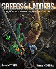Greegs & Ladders: By Zack Mitchell and Danny Mendlow ebook by Zack Mitchell