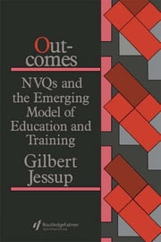 Outcomes: Nvqs And The Emerging Model Of Education And Training ebook by Gilbert Jessup