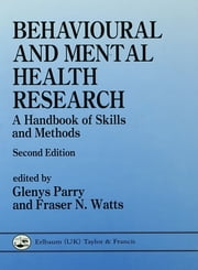 Behavioural and Mental Health Research - A Handbook of Skills and Methods ebook by Glenys Parry,Fraser Watts