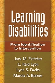 Learning Disabilities - From Identification to Intervention ebook by Jack M. Fletcher, Phd,G. Reid Lyon, PhD,PhD Lynn S. Fuchs, PhD,PhD Marcia A. Barnes, PhD