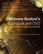 Malware Analyst's Cookbook and DVD - Tools and Techniques for Fighting Malicious Code ebook by Michael Ligh,Steven Adair,Blake Hartstein,Matthew Richard