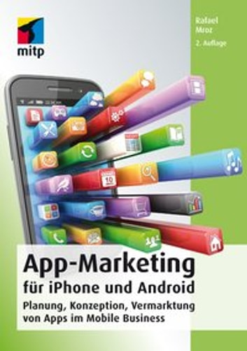 App-Marketing für iPhone und Android - Planung, Konzeption, Vermarktung von Apps im Mobile Business ebook by Rafael Mroz