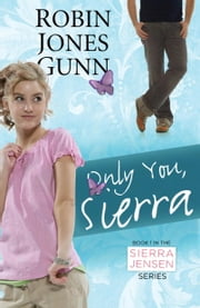 Only You, Sierra - Book 1 in the Sierra Jensen Series ebook by Robin Jones Gunn