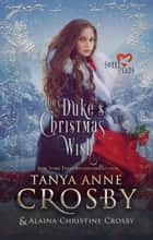 The Duke's Christmas Wish ebook by Tanya Anne Crosby, Alaina Christine Crosby