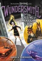 Wundersmith - The Calling of Morrigan Crow ebook by
