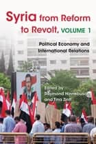 Syria from Reform to Revolt - Volume 1: Political Economy and International Relations ebook by Raymond Hinnebusch, Tina Zintl, Samer Abboud,...