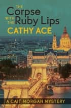 The Corpse with the Ruby Lips ebook by Cathy Ace