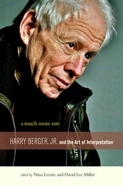 A Touch More Rare - Harry Berger, Jr., and the Arts of Interpretation ebook by Nina Levine, David Lee Miller