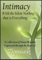 Intimacy with The Silent Nothing that is Everything ebook by Tigmonk