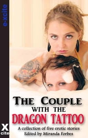 The Couple with the Dragon Tattoo - A collection of five erotic stories ebook by Giselle Renarde,Sommer Marsden,Courtney James,Elizabeth Black,Landon Dixon,Miranda Forbes