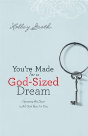You're Made for a God-Sized Dream - Opening the Door to All God Has for You ebook by Holley Gerth