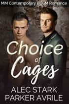 Choice of Cages - An M/M BDSM Gay Romance ebook by Parker Avrile, Alec Stark