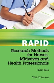 Rapid Research Methods for Nurses, Midwives and Health Professionals ebook by Colin Rees
