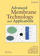 Advanced Membrane Technology and Applications ebook by Norman N Li, Anthony G. Fane, W. S. Winston Ho,...