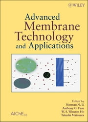 Advanced Membrane Technology and Applications ebook by Norman N Li,Anthony G. Fane,W. S. Winston Ho,Takeshi Matsuura