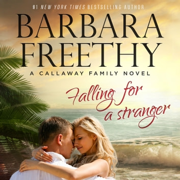 Falling For A Stranger - The Callaways, Book 3 audiobook by Barbara Freethy