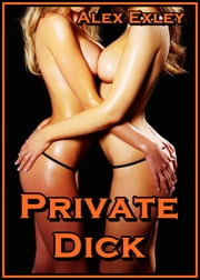Private Dick (erotic fiction) ebook by Alex Exley