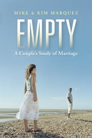 Empty - A Couple's Study of Marriage ebook by Mike & Kim Marquez