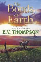 The Bonds of Earth ebook by E. V. Thompson