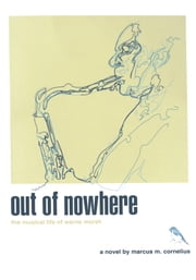 out of nowhere - the musical life of warne marsh ebook by Marcus M. Cornelius