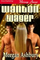 Wanton Wager ebook by Morgan Ashbury