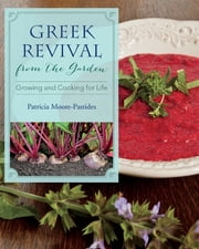 Greek Revival from the Garden - Growing and Cooking for Life ebook by Patricia Moore-Pastides