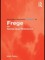 Routledge Philosophy GuideBook to Frege on Sense and Reference ebook by Mark Textor