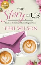The Story of Us - Based on a Hallmark Channel original movie ebook by Teri Wilson