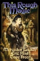 This Rough Magic ebook by Mercedes Lackey, Eric Flint, Dave Freer