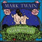 Diaries of Adam and Eve, The - Classic Tales Edition audiobook by Mark Twain