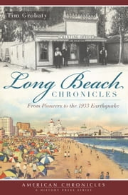Long Beach Chronicles - From Pioneers to the 1933 Earthquake ebook by Tim Grobaty