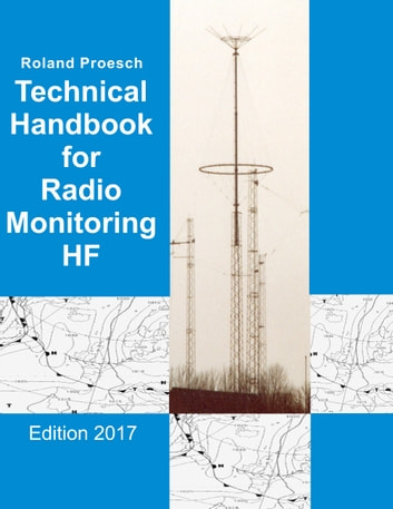 Technical Handbook for Radio Monitoring HF - Edition 2017 ebook by Roland Proesch