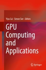 GPU Computing and Applications ebook by Yiyu Cai,Simon See