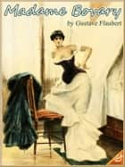 MADAME BOVARY:Complete Edition (Illustrated and Free Audiobook Link) ebook by Gustave Flaubert