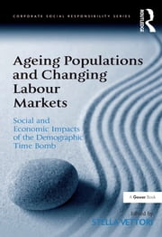 Ageing Populations and Changing Labour Markets - Social and Economic Impacts of the Demographic Time Bomb ebook by Stella Vettori
