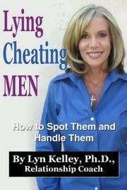 Lying, Cheating Men: How to Spot Them and Handle Them ebook by Kobo.Web.Store.Products.Fields.ContributorFieldViewModel