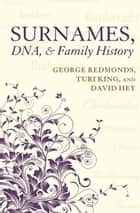 Surnames, DNA, and Family History ebook by George Redmonds, Turi King, David Hey