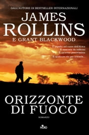 Orizzonte di fuoco eBook by James Rollins, Grant Blackwood