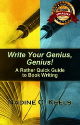 Write Your Genius, Genius! A Rather Quick Guide to Book Writing ebook by Nadine C. Keels
