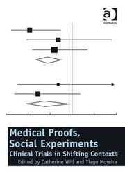 Medical Proofs, Social Experiments - Clinical Trials in Shifting Contexts ebook by Tiago Moreira,Dr Catherine Will